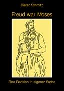Freud war Moses: Eine Revision in eigener Sache