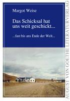 Das Schicksal hat uns weit geschickt...: ... fast bis ans Ende der Welt... (August von Goethe Literaturverlag)