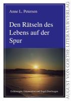 Den Rätseln des Lebens auf der Spur: Erfahrungen, Erkenntnisse und Engel-Durchsagen (August von Goethe Literaturverlag)