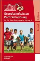 LÜK-Übungshefte: LÜK: 4./5. Klasse - Deutsch: Grundschulwissen Rechtschreibung: Fit für den Übergang in Klasse 5 (LÜK-Übungshefte: Deutsch)