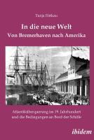 In die neue Welt - Von Bremerhaven nach Amerika. Atlantiküberquerung im 19. Jahrhundert und die Bedingungen an Bord der Schiffe