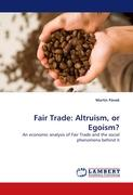 Fair Trade: Altruism, or Egoism?: An economic analysis of Fair Trade and the social phenomena behind it