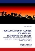 RENEGOTIATION OF GENDER IDENTITIES IN TRANSNATIONAL SPACES: THE EXPERIENCES OF FOREIGN STUDENTS OF AFRICAN ORIGIN AT THE UNIVERSITY OF KWAZULU-NATAL IN DURBAN SOUTH AFRICA