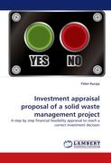 Investment appraisal proposal of a solid waste management project: A step by step financial feasibility appraisal to reach a correct investment decision