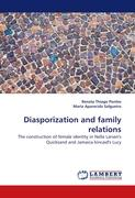 Diasporization and family relations: The construction of female identity in Nella Larsen's Quicksand and Jamaica kincaid's Lucy