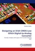Designing an 8-bit CMOS Low Glitch Digital-to-Analog Converter: Concept, Analysis and Layout of an Current Steering DAC