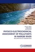 PHYSICO-ELECTROCHEMICAL ASSESSMENT OF POLLUTANTS IN NAIROBI RIVER: RECLAMATION OF NAIROBI RIVER