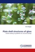 Plate shell structures of glass: Studies leading to guidelines for structural design