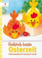 Fröhlich-bunte Osterzeit: Tolle Bastelideen für die ganze Familie
