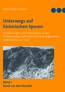 Unterwegs auf historischen Spuren. Wanderungen und Exkursionen zu den Schwerpunkten der österreichisch-ungarischen Südtiroloffensive 1916. Band 1: Rund um den Pasubio