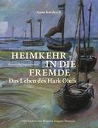 Heimkehr in die Fremde: Das Leben des Hark Olufs Anne Kordasch Author
