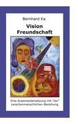 Vision Freundschaft: Wie man sie findet und lebt