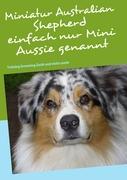 Miniatur Australian Shepherd: Training Grooming Zucht und vieles mehr
