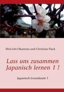 Lass uns zusammen Japanisch lernen 1 !: Japanisch Grundstufe 1