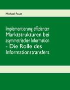 Implementierung effizienter Marktstrukturen bei asymmetrischer Information - Die Rolle des Informationstransfers