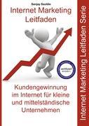Internet Marketing Mittelstand (KMU): Internet Marketing Leitfaden für kleine und mittelständische Unternehmen
