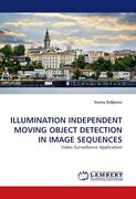 ILLUMINATION INDEPENDENT MOVING OBJECT DETECTION IN IMAGE SEQUENCES: Video Surveillance Application