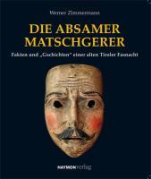 """Die Absamer Matschgerer: Fakten und """"Gschichten"""" einer alten Tiroler Fasnacht"""