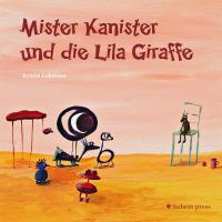 Mister Kanister und die lila Giraffe