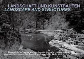 Landscape and Structures: A Personal Inventory of Jurg Conzett: Ein persönliches Inventar von Jürg Conzett