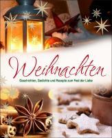 Weihnachten - Geschichten, Gedichte und Rezepte: zum Fest der Liebe