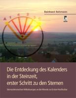 Die Entdeckung des Kalenders in der Steinzeit, erster Schritt zu den Sternen: Steinzeitmenschen Mitteleuropas an der Wende zur Ersten Hochkultur