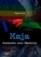 Maja - Geschichte einer Slasherin - Lenz, Sigrid