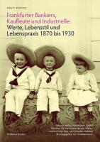 Frankfurter Bankiers, Kaufleute und Industrielle: Werte, Lebensstil und Lebenspraxis 1870 bis 1930