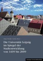 Die Universität Leipzig im Spiegel der Stadtentwicklung von 1409 bis 2009