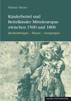 Kinderbettel und Bettelkinder Mitteleuropas zwischen 1500 und 1800: Beobachtungen ? Thesen ? Anregungen