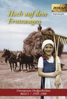 Hoch auf dem Erntewagen: Unvergessene Dorfgeschichten. Band 5. 1918-1968