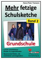 Mehr fetzige Schulsketche (Grundschule): Leicht umsetzbares Kinder- & Jugendtheater