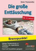 Die gro�e Enttäuschung : Brennpunkte! - Mutige Theaterstücke zu Themen, die Jugendliche bewegen Dieter Thomamüller Author