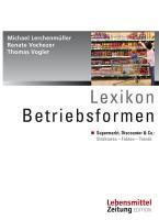 Lexikon Betriebsformen: Supermarkt, Discounter & Co.: Strukturen - Fakten - Trends (Edition Lebensmittel Zeitung)