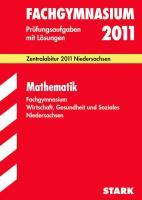 Abitur 2012. Mathematik Fachgymnasium Niedersachsen: Original-Prüfungsaufgaben 2007 bis 2011 sowie Übungsaufgaben zu den aktuellen Schwerpunktthemen