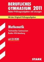 Abitur 2011 Mathematik. Berufliches Gymnasium / Technisches Gymnasium. Baden-Württemberg