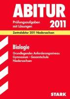 Abitur-Prüfungsaufgaben Gymnasium Niedersachsen; Biologie Grundlegendes Anforderungsniveau; Zentralabitur 2012. Prüfungsaufgaben Jahrgänge 2007-2011 mit Lösungen