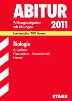 Abitur 2012 Biologie. Gymnasium / Gesamtschule Hessen Grundkurs: Landesabitur 2012. Prüfungsaufgaben mit Lösungen Jahrgänge 2007-2011
