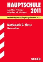 Abschluss-Prüfungsaufgaben Hauptschule Niedersachsen; Mathematik 9. Klasse 2012; Mit den Original-Prüfungsaufgaben Kurs A + B Jahrgänge 2007-2011 mit ... 2007 bis 2011 und Training