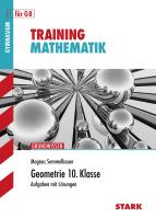 Training Mathematik. Geometrie. Gymnasium. 10. Klasse: Aufgaben mit Lösungen. Mit Grundwissen der 5.-10. Klasse