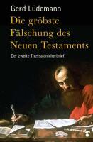 Die gröbste Fälschung des Neuen Testaments: Der zweite Thessalonicherbrief