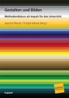 Gestalten und Bilden: Methodendiskurs als Impuls für den Unterricht (Kontext Kunstpädagogik)