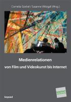 Medienrelationen: Von Film und Kunst bis Internet (Kontext Kunstpädagogik)