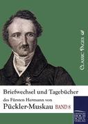 Briefwechsel und Tagebücher des Fürsten Hermann von Pückler-Muskau Fürst Hermann von Pückler-Muskau Author
