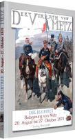 Der Verrat von Metz - Belagerung von Metz vom 20. August bis zum 27. Oktober 1870: Band 17 der 19-bändigen Gesamtausgabe von Carl Bleibtreu zum Deutsch-Französischen Krieg 1870/71