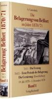 Die Belagerung von Belfort im Jahre 1870/71 (Band 1 von 3): Teil 1 - Die Festung. Ereignisse in der Festung vom Beginn des Krieges bis zum Beginn der ... ? 4 Teile ? herausgegeben in 3 Bänden)