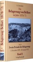 Die Belagerung von Belfort im Jahre 1870/71 (Band 2 von 3): Teil 3 - Zweite Periode der Belagerung. Von der Eröffnung des artilleristischen Angriffs ... ? 4 Teile ? herausgegeben in 3 Bänden)