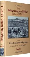 Die Belagerung von Belfort im Jahre 1870/71 (Band 3 von 3): Teil 4 - Dritte Periode der Belagerung. Der förmliche Angriff bis zur Uebergabe der ... ? 4 Teile ? herausgegeben in 3 Bänden)