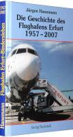 Die Geschichte des Flughafens Erfurt 1957-2007: Vom Fliegerhorst zum internationalen Verkehrsflughafen Erfurt-Bindersleben (Flughafen Erfurt)