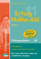Erfolg im Mathe-Abi Bayern Prüfungsaufgaben G8: Übungsbuch Analysis, Geometrie und Stochastik mit vielen hilfreichen Tipps und ausführlichen Lösungen